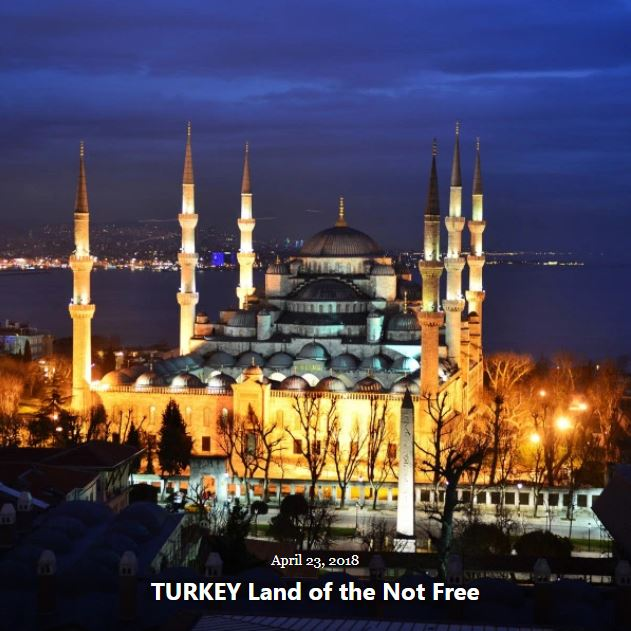 BLOG TURKEY Land of Not Free APRIL 23 2018