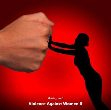 BLOG VIOLENCE WOMEN PART II MAR 7 2018