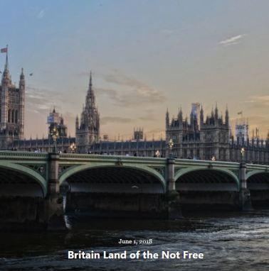 BLOG BRITAIN LAND OF NOT FREE JUN 1 2018