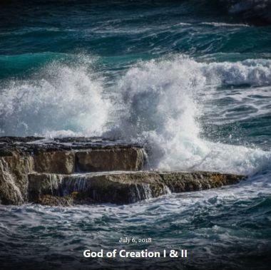 BLOG GOD OF CREATION I & II JULY 6 2018