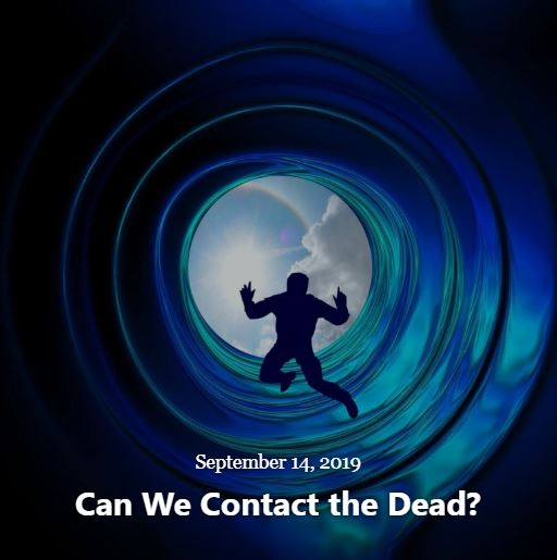 BLOG CAN WE CONTACT THE DEAD SEP 14 2019