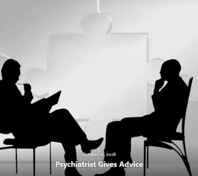 BLOG PSYCHIATRIST GIVES ADVICE OCT 10 2018