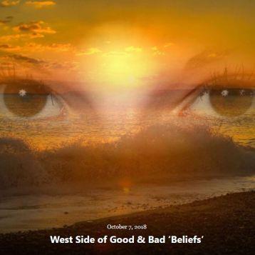 BLOG WEST SIDE GOOD BAD BELIEFS OCT 7 2018