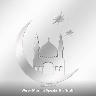 BLOG WISER MUSLIM SPEAKS TRUTH AUG 28 2018