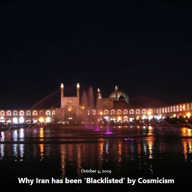 BLOG WHY IRAN BLACKLISTED COSMICISM OCT 4 2019