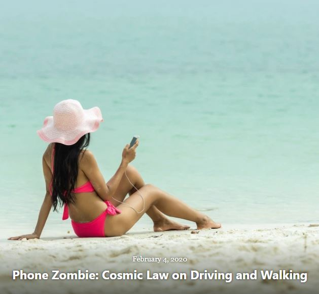 BLOG PHONE ZOMBIE COSMIC LAW DRIVING WALKING FEB 4 2020