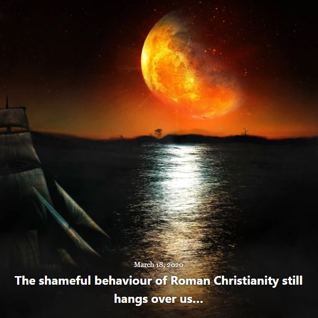 BLOG THE SHAMEFUL ROMAN CHRISTIANITY MAR 18 2020