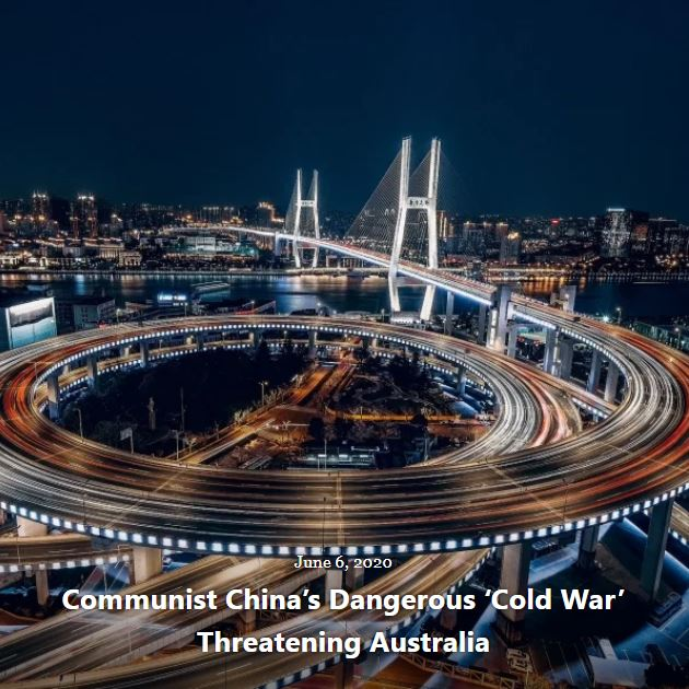 BLOG COMMUNIST CHINA'S DANGEROUS COLD WAR THREATENING AUSTRALIA JUN 6 2020