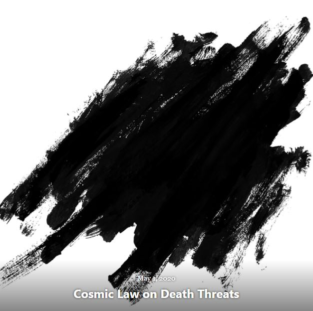 BLOG COSMIC LAW ON DEATH THREATS MAY 1 2020